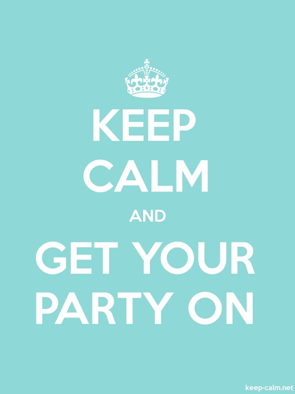KEEP CALM AND GET YOUR PARTY ON - white/lightblue - Default (600x800)