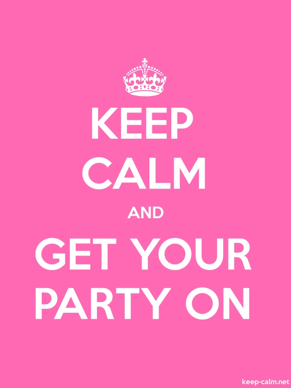KEEP CALM AND GET YOUR PARTY ON - white/pink - Default (600x800)