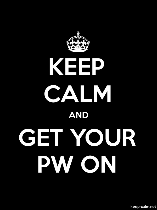 KEEP CALM AND GET YOUR PW ON - white/black - Default (600x800)