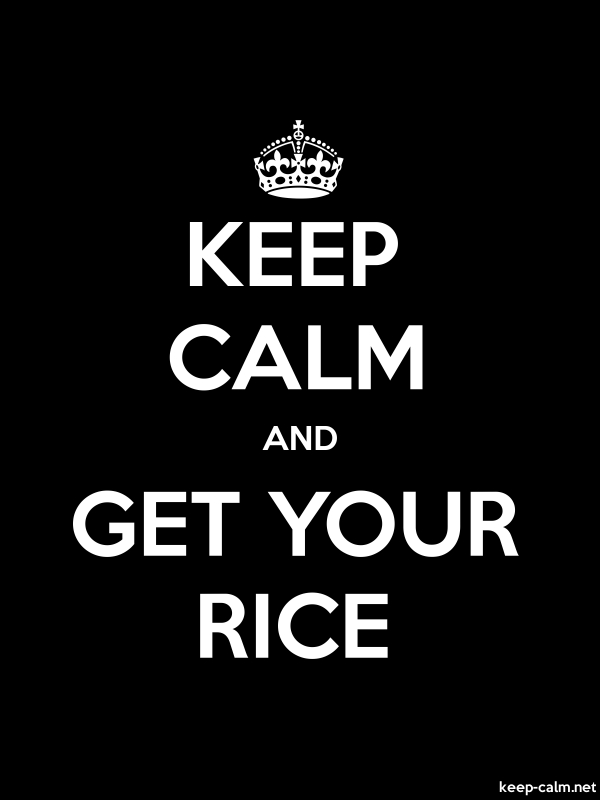 KEEP CALM AND GET YOUR RICE - white/black - Default (600x800)