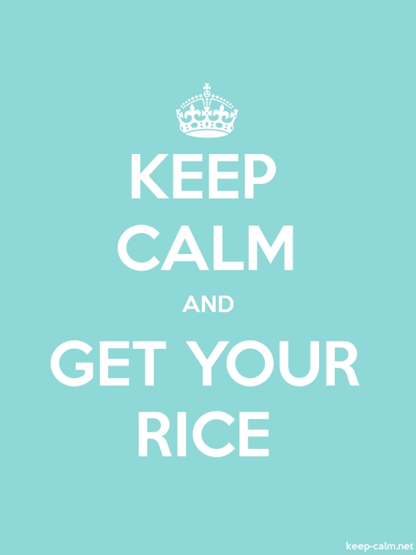 KEEP CALM AND GET YOUR RICE - white/lightblue - Default (600x800)