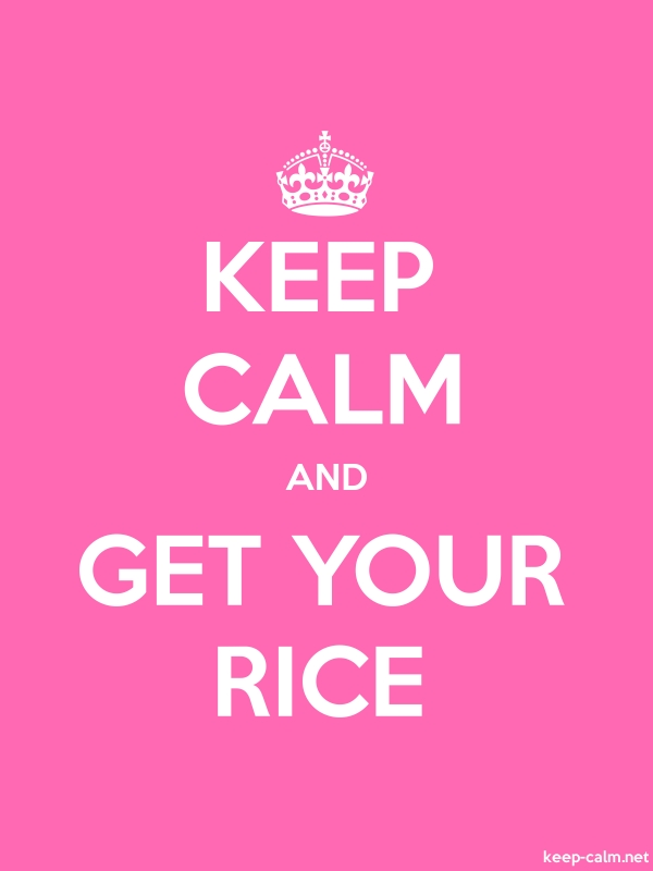 KEEP CALM AND GET YOUR RICE - white/pink - Default (600x800)