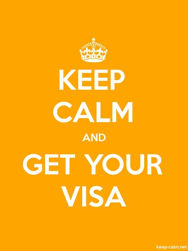 KEEP CALM AND GET YOUR VISA - white/orange - Default (600x800)