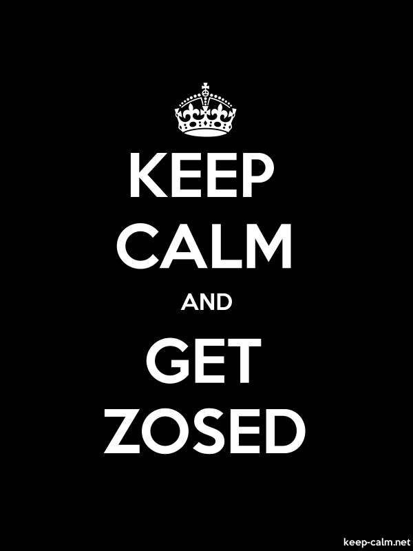KEEP CALM AND GET ZOSED - white/black - Default (600x800)