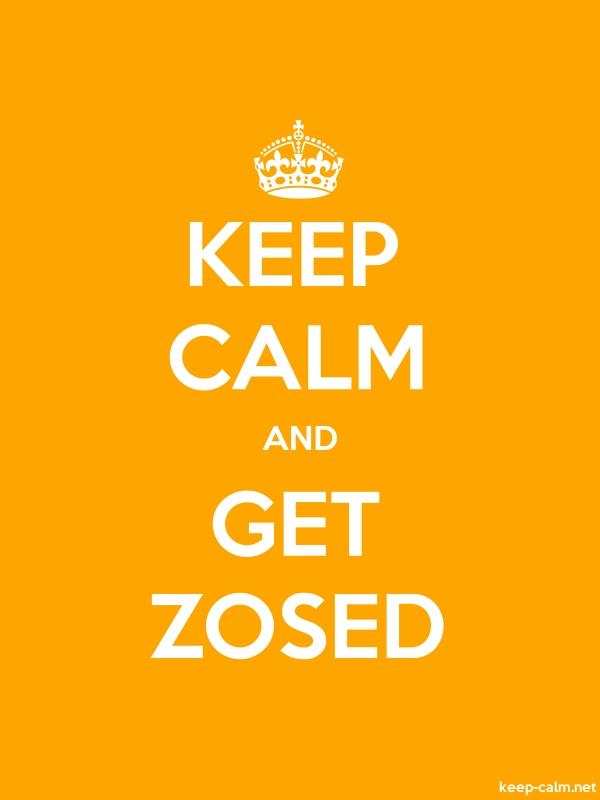 KEEP CALM AND GET ZOSED - white/orange - Default (600x800)