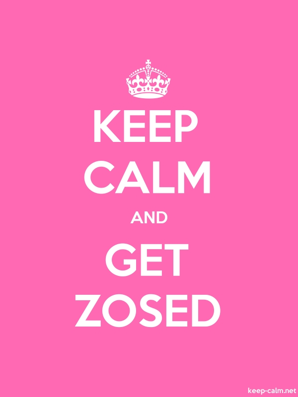 KEEP CALM AND GET ZOSED - white/pink - Default (600x800)