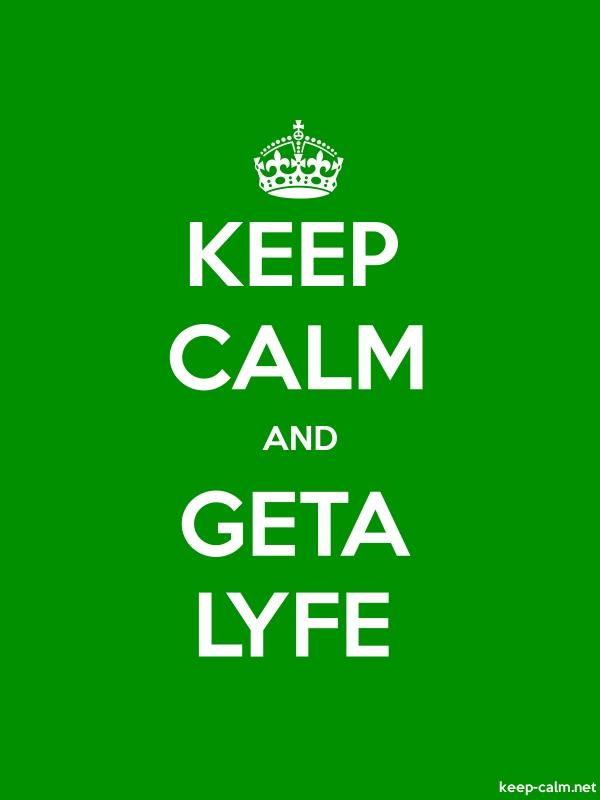 KEEP CALM AND GETA LYFE - white/green - Default (600x800)