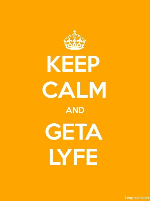 KEEP CALM AND GETA LYFE - white/orange - Default (600x800)