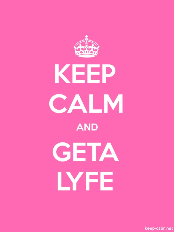 KEEP CALM AND GETA LYFE - white/pink - Default (600x800)