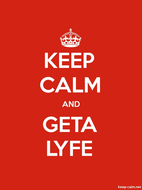 KEEP CALM AND GETA LYFE - white/red - Default (600x800)