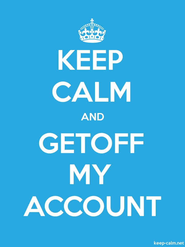 KEEP CALM AND GETOFF MY ACCOUNT - white/blue - Default (600x800)