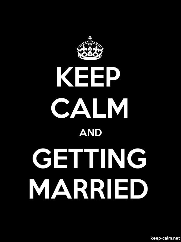 KEEP CALM AND GETTING MARRIED - white/black - Default (600x800)