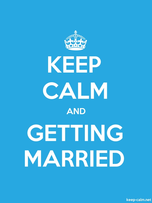 KEEP CALM AND GETTING MARRIED - white/blue - Default (600x800)