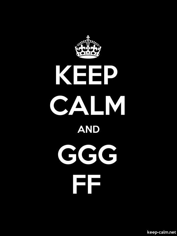KEEP CALM AND GGG FF - white/black - Default (600x800)