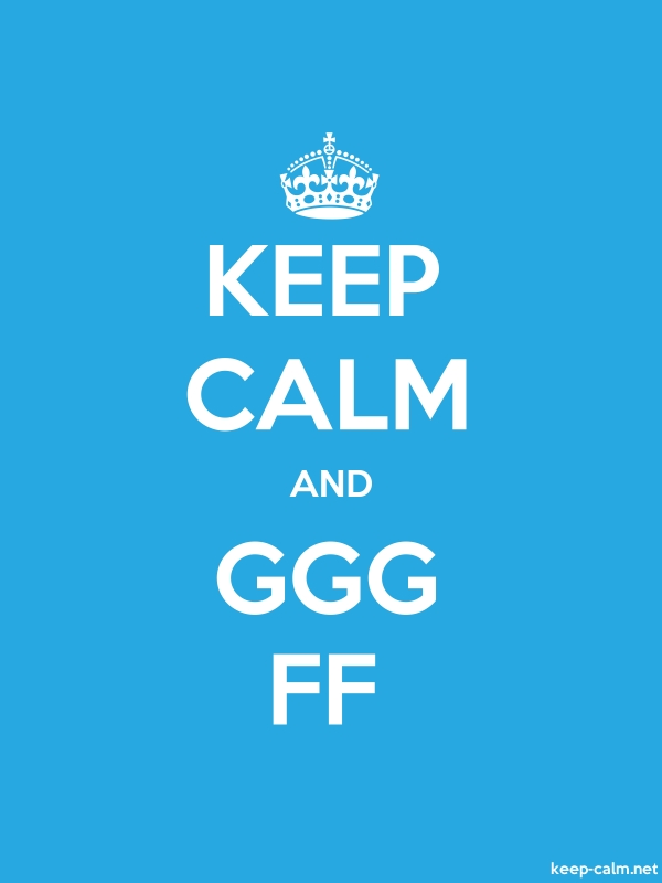 KEEP CALM AND GGG FF - white/blue - Default (600x800)