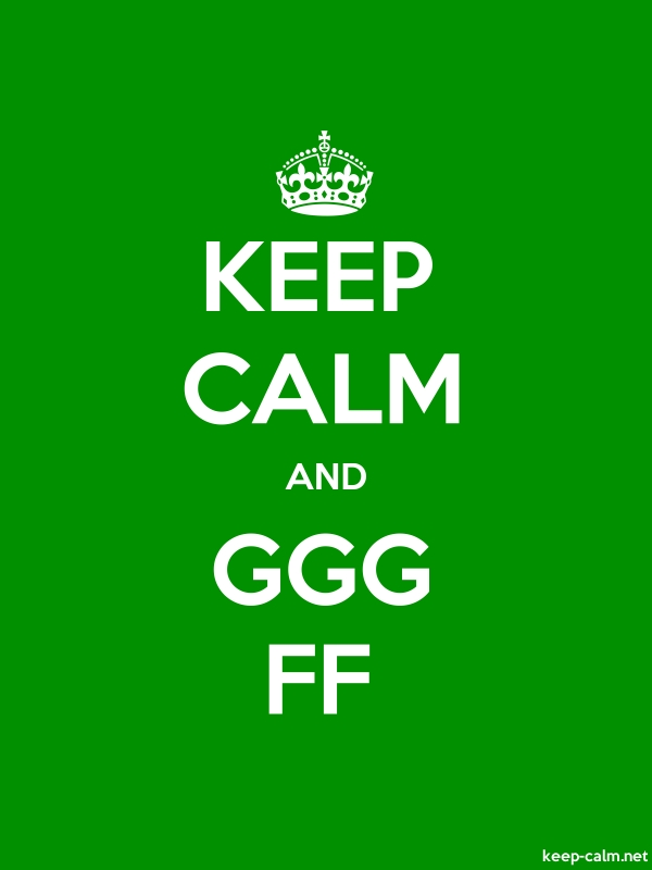 KEEP CALM AND GGG FF - white/green - Default (600x800)