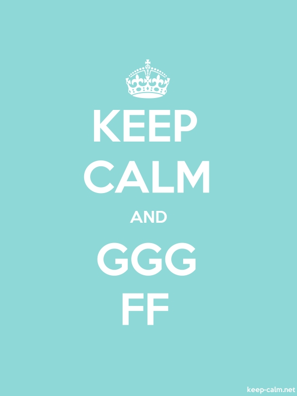 KEEP CALM AND GGG FF - white/lightblue - Default (600x800)