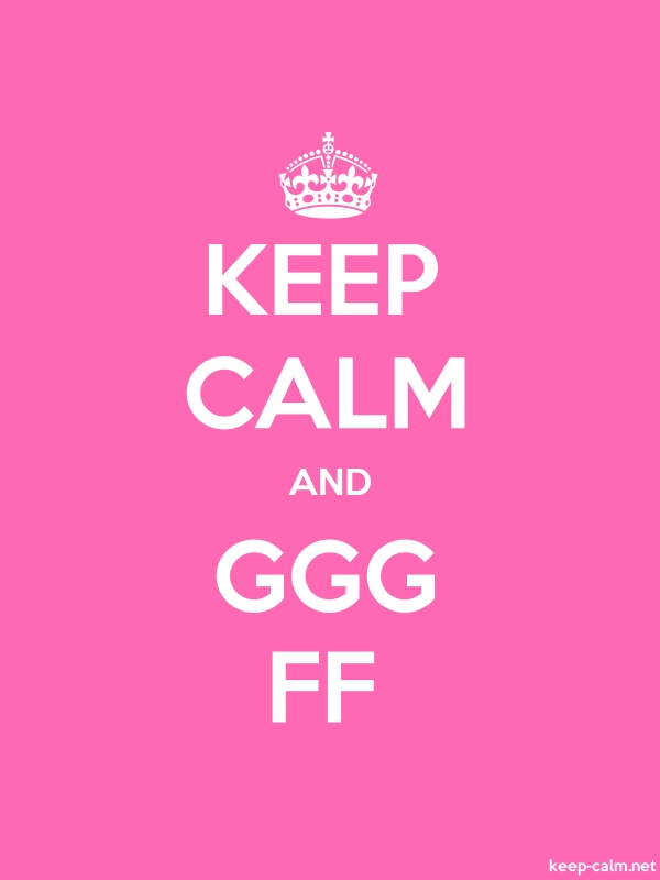 KEEP CALM AND GGG FF - white/pink - Default (600x800)