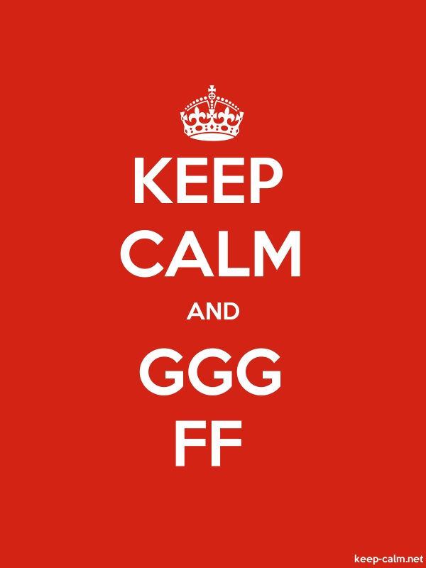 KEEP CALM AND GGG FF - white/red - Default (600x800)