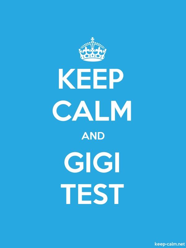 KEEP CALM AND GIGI TEST - white/blue - Default (600x800)