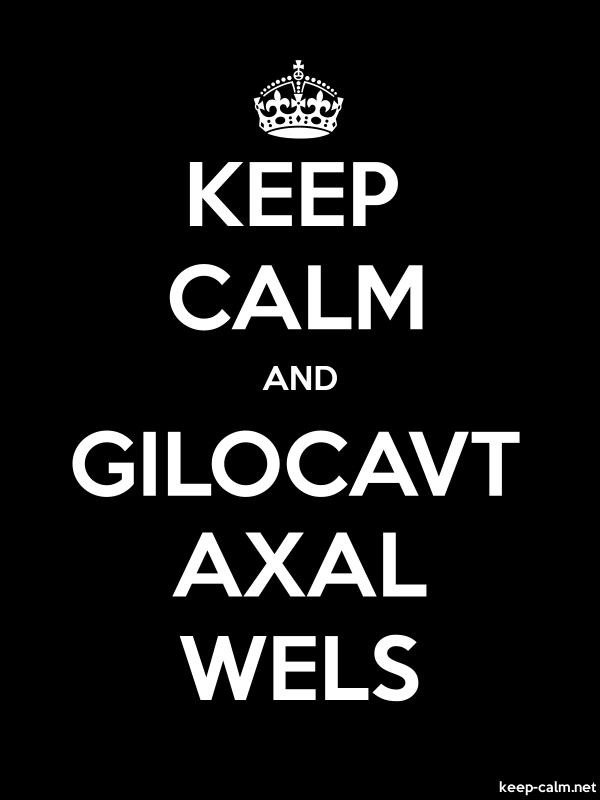 KEEP CALM AND GILOCAVT AXAL WELS - white/black - Default (600x800)