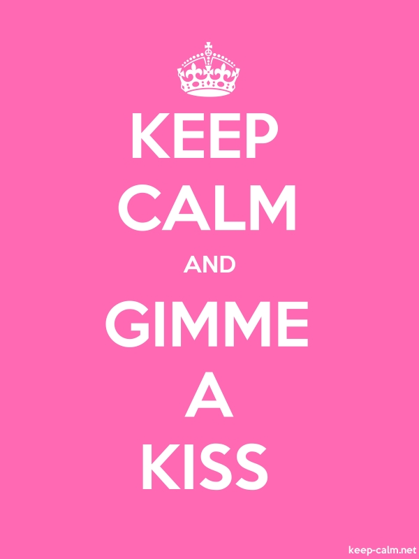 KEEP CALM AND GIMME A KISS - white/pink - Default (600x800)