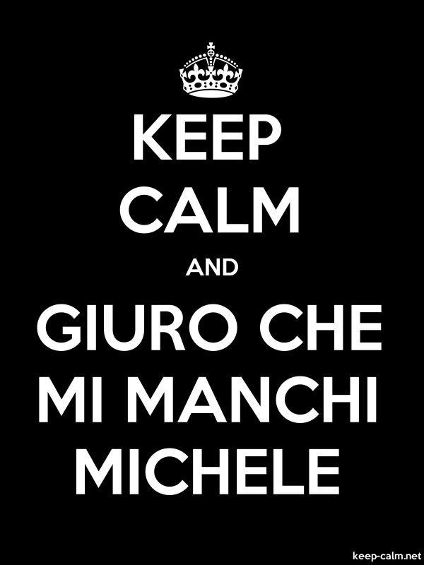 KEEP CALM AND GIURO CHE MI MANCHI MICHELE - white/black - Default (600x800)