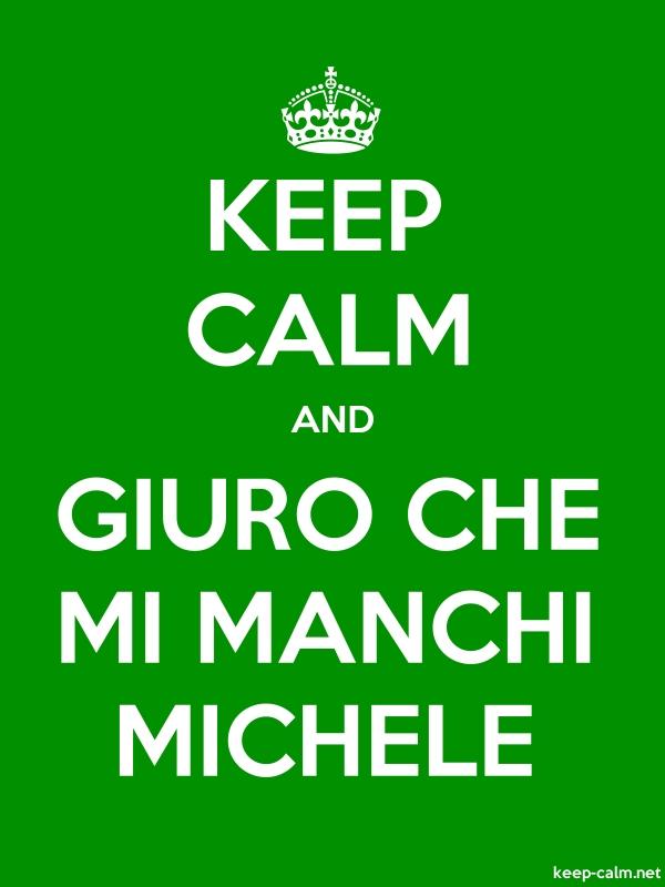 KEEP CALM AND GIURO CHE MI MANCHI MICHELE - white/green - Default (600x800)