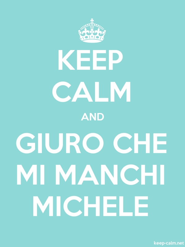 KEEP CALM AND GIURO CHE MI MANCHI MICHELE - white/lightblue - Default (600x800)