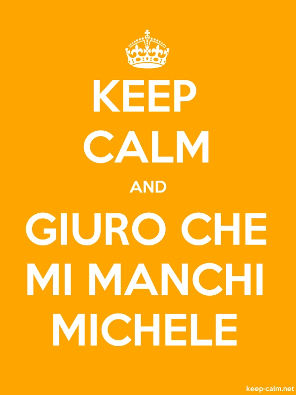 KEEP CALM AND GIURO CHE MI MANCHI MICHELE - white/orange - Default (600x800)