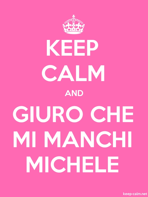 KEEP CALM AND GIURO CHE MI MANCHI MICHELE - white/pink - Default (600x800)