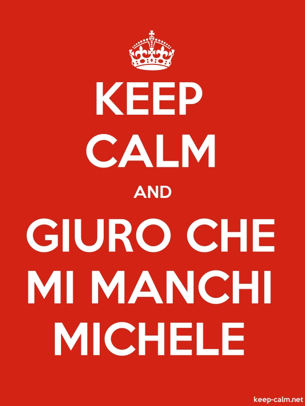 KEEP CALM AND GIURO CHE MI MANCHI MICHELE - white/red - Default (600x800)