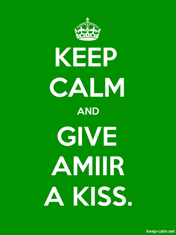 KEEP CALM AND GIVE AMIIR A KISS. - white/green - Default (600x800)