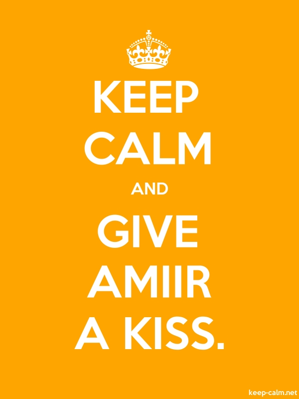KEEP CALM AND GIVE AMIIR A KISS. - white/orange - Default (600x800)