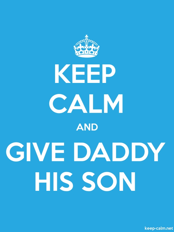 KEEP CALM AND GIVE DADDY HIS SON - white/blue - Default (600x800)