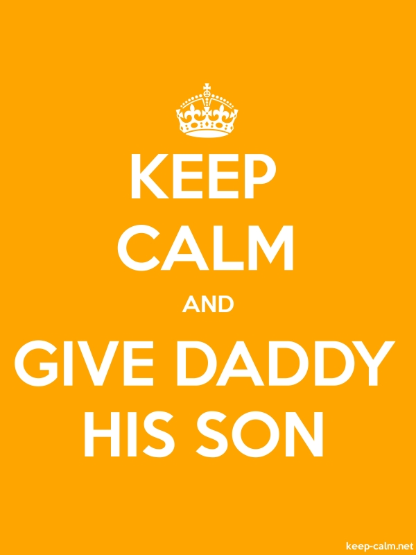 KEEP CALM AND GIVE DADDY HIS SON - white/orange - Default (600x800)