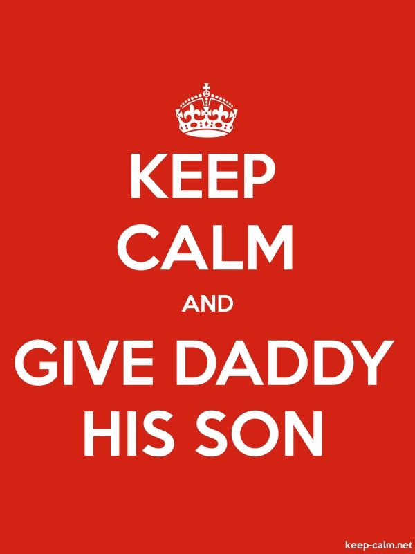 KEEP CALM AND GIVE DADDY HIS SON - white/red - Default (600x800)