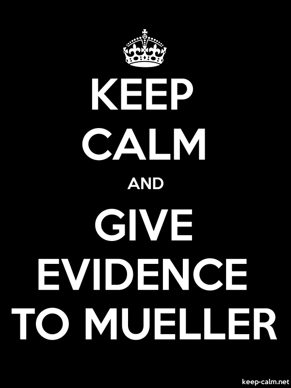 KEEP CALM AND GIVE EVIDENCE TO MUELLER - white/black - Default (600x800)