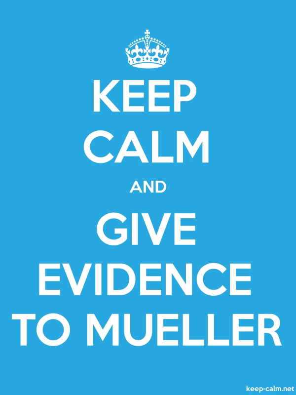KEEP CALM AND GIVE EVIDENCE TO MUELLER - white/blue - Default (600x800)