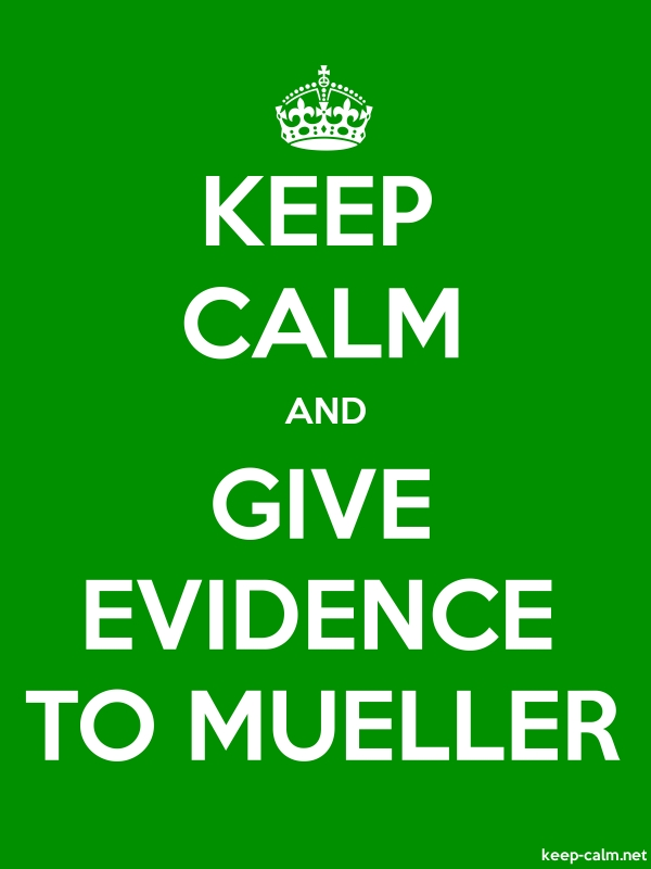 KEEP CALM AND GIVE EVIDENCE TO MUELLER - white/green - Default (600x800)