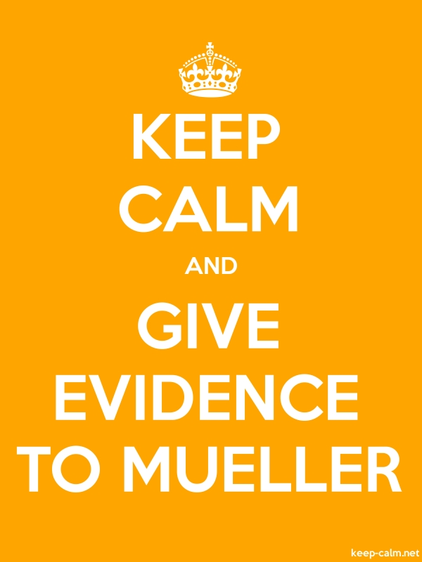 KEEP CALM AND GIVE EVIDENCE TO MUELLER - white/orange - Default (600x800)