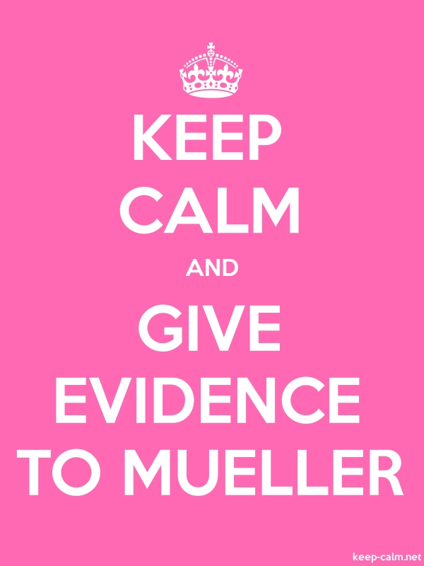 KEEP CALM AND GIVE EVIDENCE TO MUELLER - white/pink - Default (600x800)