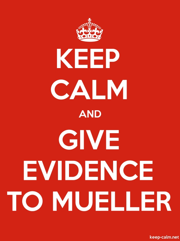 KEEP CALM AND GIVE EVIDENCE TO MUELLER - white/red - Default (600x800)