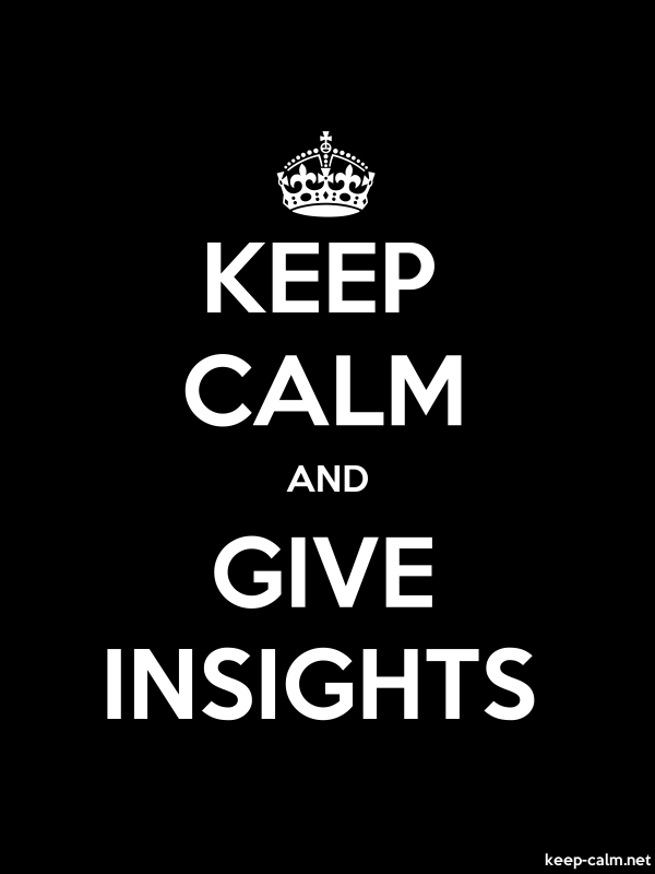 KEEP CALM AND GIVE INSIGHTS - white/black - Default (600x800)