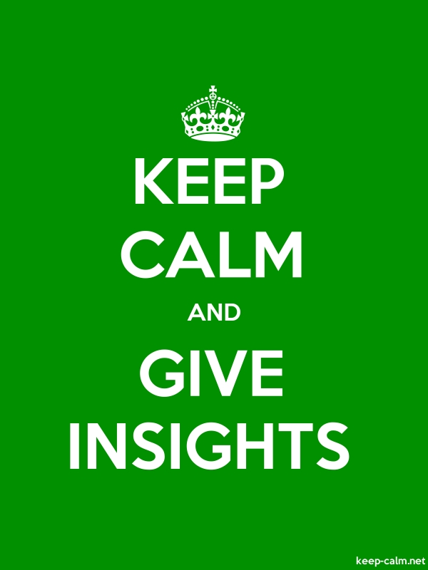 KEEP CALM AND GIVE INSIGHTS - white/green - Default (600x800)