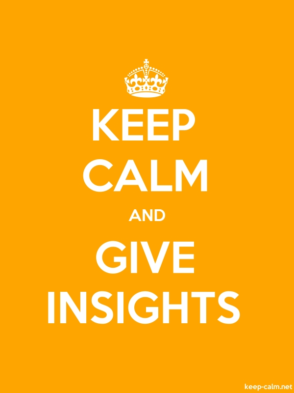 KEEP CALM AND GIVE INSIGHTS - white/orange - Default (600x800)