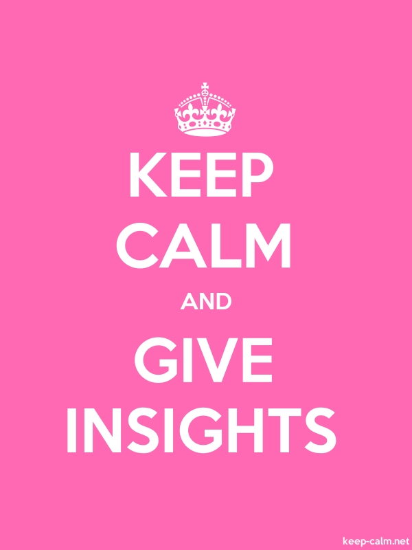 KEEP CALM AND GIVE INSIGHTS - white/pink - Default (600x800)