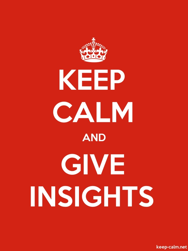 KEEP CALM AND GIVE INSIGHTS - white/red - Default (600x800)