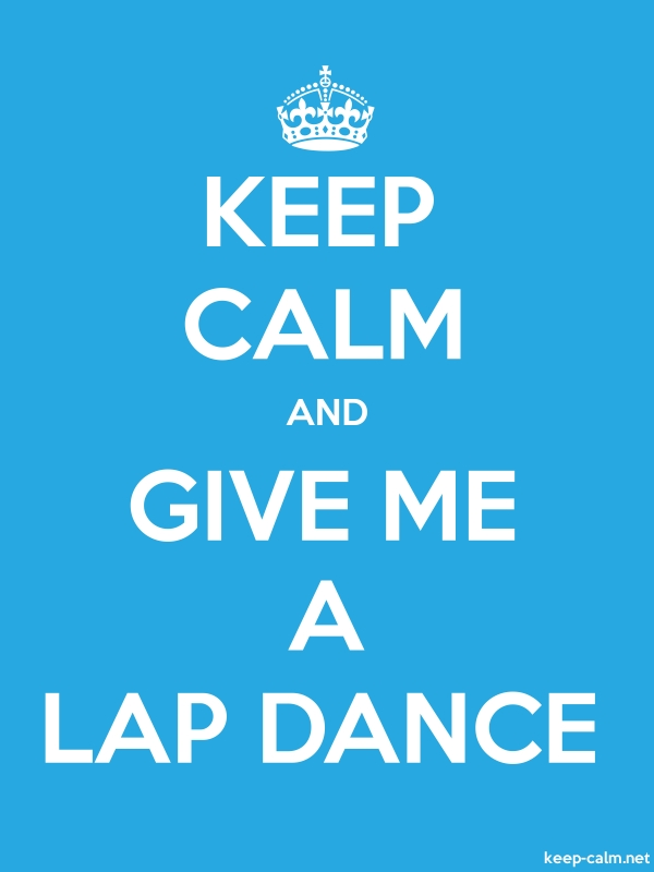 KEEP CALM AND GIVE ME A LAP DANCE - white/blue - Default (600x800)