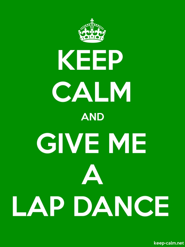 KEEP CALM AND GIVE ME A LAP DANCE - white/green - Default (600x800)